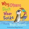 Why Otters Don't Wear Socks and Other Poems: The Very Best of Roger Stevens - Roger Stevens