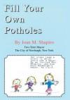 Fill Your Own Potholes - Joan Shapiro