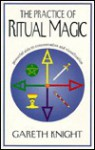 The Practice of Ritual Magic: Powerful Aids to Concentration and Visualization - Gareth Knight