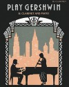 Play Gershwin: Solos for B-Flat Clarinet and Piano - George Gershwin, Alan Gout