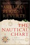 The Nautical Chart - Arturo Pérez-Reverte, Arturo Pérez-Reverte, Margaret Sayers Peden