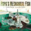 Papa's Mechanical Fish - Candace Fleming, Boris Kulikov