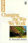 Changing the Way We Work - R. Meredith Belbin