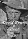 David Bowie is Dead - Jayme K.