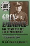 Grey Eminence: Fox Conner and the Art of Mentorship - Edward Cox, Lt. Gen. David H. Huntoon Jr.