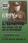 Grey Eminence: Fox Conner and the Art of Mentorship - Edward Cox, Lt. Gen. David H. Huntoon Jr.