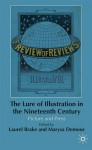 The Lure of Illustration in the Nineteenth Century: Picture and Press - Laurel Brake, Marysa Demoor