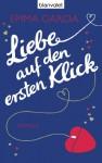 Liebe auf den ersten Klick: Roman (German Edition) - Emma Garcia, Andrea Brandl
