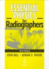 Essential Physics For Radiographers - John Ball, Adrian D. Moore