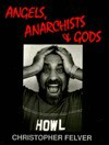 Angels, Anarchists and Gods - Christopher Felver, Robert Creeley, Douglas Brinkley