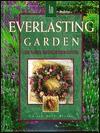 An Everlasting Garden: A Guide to Growing, Harvesting, and Enjoying Everlastings - Jim Becker