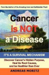Cancer Is Not A Disease - It's A Survival Mechanism - Andreas Moritz