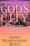 Foundations of God's City: Christians in a Crumbling Culture - James Montgomery Boice