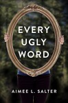 Every Ugly Word - Aimee L. Salter