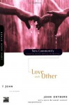 1 John: Love Each Other (New Community Bible Study Series) - John Ortberg, Kevin G. Harney, Sherry Harney