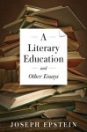 A Literary Education and Other Essays - Joseph Epstein