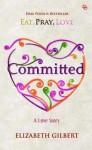 Committed: A Love Story - Elizabeth Gilbert, Harisa Permatasari, Esti A. Budihabsari