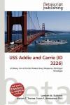 USS Addie and Carrie (Id 3226) - Lambert M. Surhone, Mariam T. Tennoe, Susan F. Henssonow