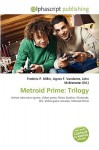 Metroid Prime: Trilogy - Frederic P. Miller, Agnes F. Vandome, John McBrewster