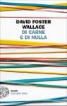 Di carne e di nulla (Einaudi. Stile libero extra) (Italian Edition) - David Foster Wallace, Giovanna Granato