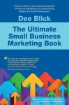 The Ultimate Small Business Marketing Book - Dee Blick