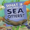 What If There Were No Sea Otters?: A Book about the Ocean Ecosystem - Suzanne Buckingham Slade, Carol Schwartz