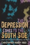 The Depression Comes to the South Side: Protest and Politics in the Black Metropolis, 1930-1933 - Christopher Robert Reed