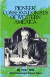 Pioneer Conservationists of Western America - Peter Wild