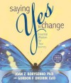Saying Yes to Change - Joan Borysenko, Gordon F. Dveirin