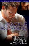 The Backup Boyfriend: The Boyfriend Chronicles - Book 1 - River Jaymes