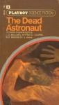 The Dead Astronaut - Ursula K. Le Guin, Arthur C. Clarke, J.G. Ballard, Avram Davidson, Robert Sheckley, David Duncan, Ray Russell, Frank Robinson, Leland Webb, Brian Rencelaw, Ray Bradbury
