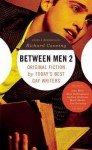 Between Men 2: Original Fiction by Today's Best Gay Writers - Richard Canning