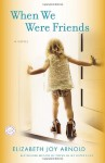 When We Were Friends - Elizabeth Joy Arnold