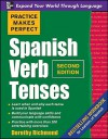 Practice Makes Perfect Spanish Verb Tenses - Dorothy Richmond