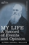 My Life: A Record of Events and Opinion - Alfred Russel Wallace