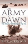 An Army At Dawn: The War In North Africa, 1942 1943 - Rick Atkinson