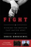 Fight Curriculum Kit: Winning the Battles That Matter Most - Craig Groeschel