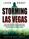 Storming Las Vegas: How a Cuban-Born, Soviet-Trained Commando Took Down the Strip to the Tune of Five World-Class Hotels, Three Armored Cars, and Millions of Dollars - John Huddy, Stefan Rudnicki