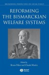 Reforming the Bismarckian Welfare Systems - Bruno Palier, Claude Martin
