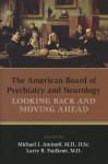 The American Board of Psychiatry and Neurology: Looking Back and Moving Ahead - Michael J. Aminoff, Larry R. Faulkner