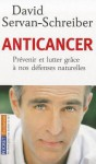 Anticancer: Prevenir Et Lutter Grace A Nos Defenses Naturelles - David Servan-Schreiber