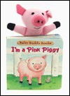 I'm a Pink Piggy [With Contains an Animal Bound to the Cover...] - Dawn Bentley, Running Press