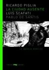 La ciudad ausente: La novela gráfica - Pablo De Santis, Luis Scafati, Ricardo Piglia