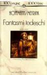 Fantasmi tedeschi - Gianni Pilo, Sebastiano Fusco, Gustav Meyrink, E.T.A. Hoffmann