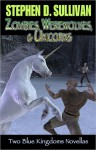 Zombies, Werewolves, & Unicorns - Stephen D. Sullivan