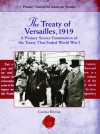 The Treaty of Versailles, 1919:: A Primary Source Examination of the Treaty That Ended World War I - Corona Brezina
