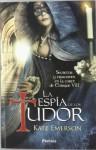 La espía de los Tudor (Secretos de la corte de los Tudor, #1) - Kate Emerson