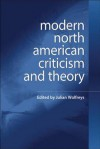 Modern North American Criticism and Theory: A Critical Guide - Julian Wolfreys