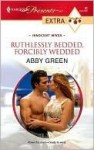 Ruthlessly Bedded, Forcibly Wedded (Presents Extra) - Abby Green