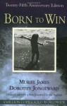 Born To Win: Transactional Analysis With Gestalt Experiments - Muriel James, Dorothy Jongeward